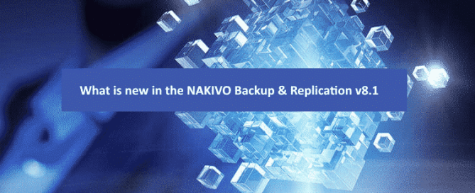 What is new in the Nakivo Backup & Replication v8.1