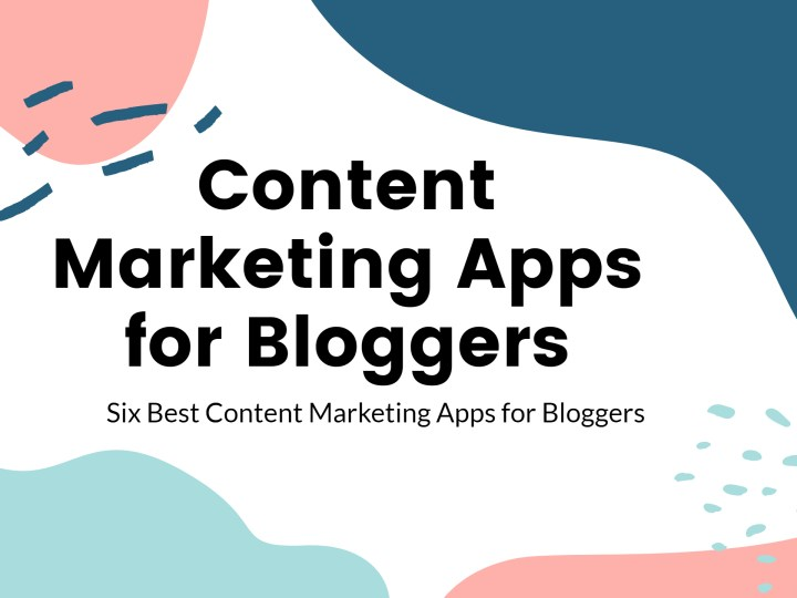 Six Best Content Marketing Apps for Bloggers
