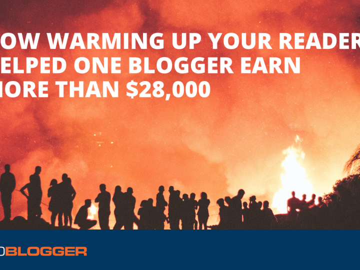 How 'Warming up Your Readers' Helped One Blogger Earn More than $28,000