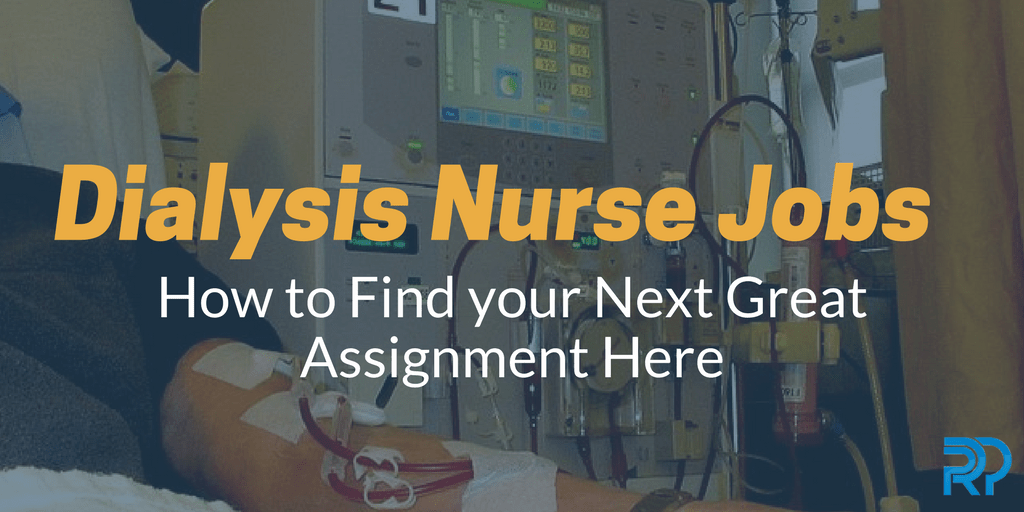 Dialysis Nurse Jobs Find Your Next Great Assignment Here