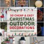 50 Cheap Easy Diy Outdoor Christmas Decorations