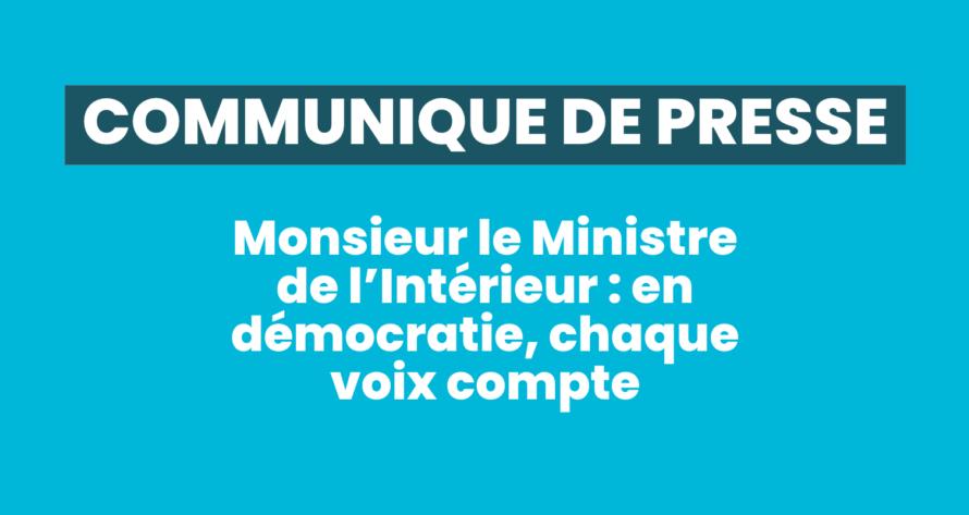 Monsieur le Ministre de l'Intérieur : en démocratie, chaque voix compte