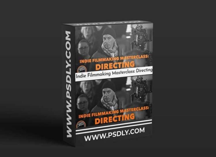 Indie Filmmaking Masterclass: Directing