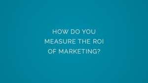 How do you measure the ROI of marketing?