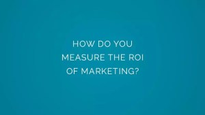 How do you measure the ROI of marketing?