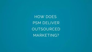 How does psm deliver outsourced marketing?