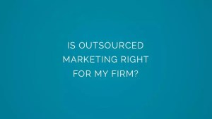 Is Outsourced Marketing right for my firm?