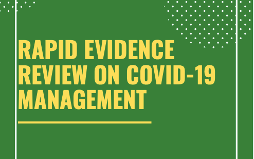 Rapid Evidence Reviews on COVID-19 Management
