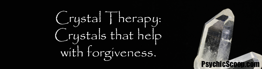 Crystal Therapy: Five Crystals for Forgiveness