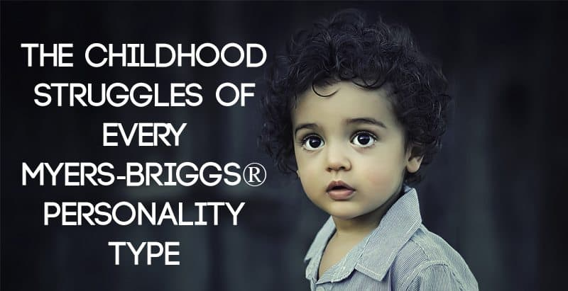 The Childhood Struggles of Every Myers Briggs® Type