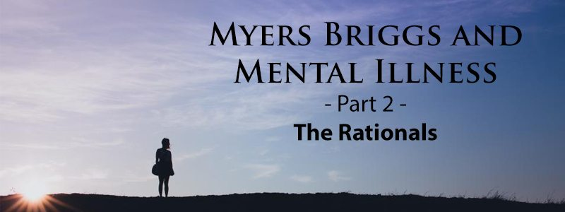 Personality Type and Mental Illness - Part 2 - The Rationals