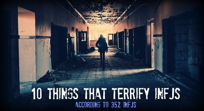 10 Things That Terrify INFJs - According to 352 INFJs