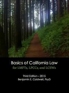 Basics of California Law for LMFTs, LPCCs, and LCSWs - third edition - (c) Copyright Benjamin E. Caldwell