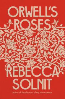 Rebecca Solnit Orwell's Roses Jenny Odell Point Reyes Books