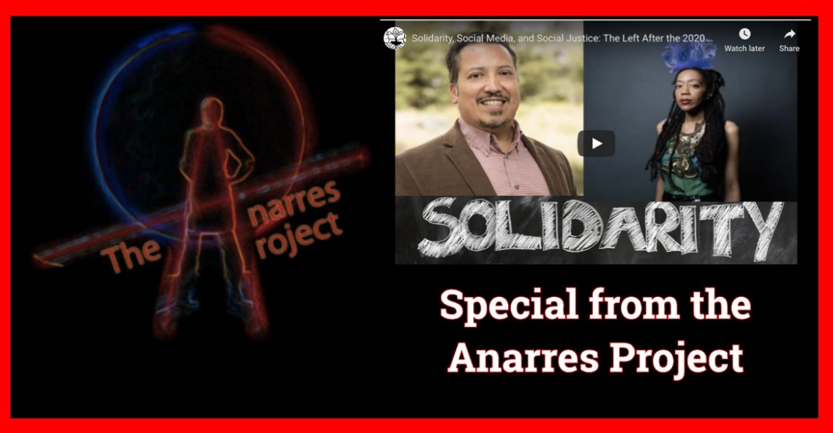 Solidarity, Social Media, and Social Justice: The Left After the 2020 Elections a special from Anarres Project for Alternative Futures