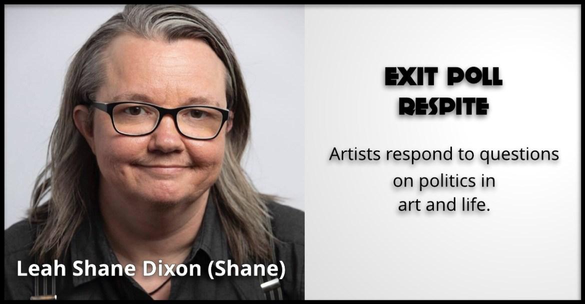 Exit Poll —Respite: Leah Shane Dixon (Shane)