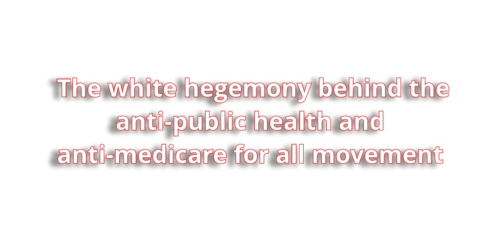 The white supremacist philosophy behind the anti-Medicare-for-all movement