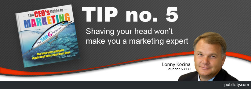 The CEO's Guide to Marketing Tip 5: Shaving your head won't make you a marketing expert
