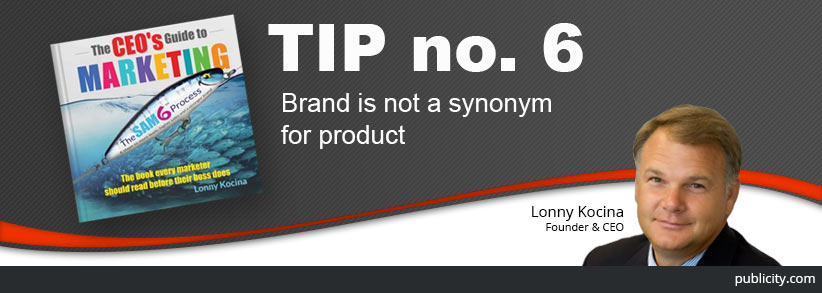 The CEO's Guide to Marketing Tip 6: Brand is not a synonym for product