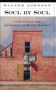 Book cover of Soul by Soul: Life Inside the Antebellum Slave Market by Walter Johnson © Harvard University Press | Amazon.com