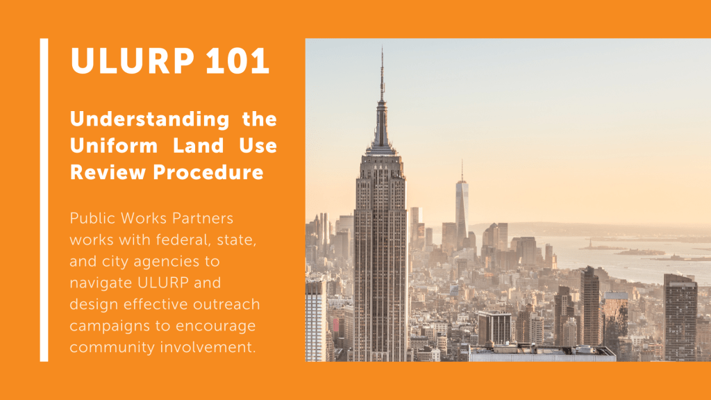 ULURP 101 - How Public Works helps clients navigating the Uniform Land Use Review Procedure