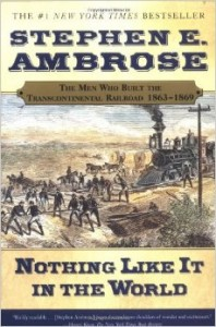 Nothing Like It in the World: The Men Who Built the Transcontinental Railroad, 1863-1869 by Stephen Ambrose