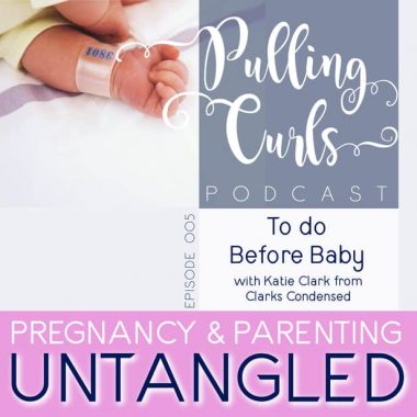 Things to Do Before Having a Baby with Katie Clark from Clarks Condensed — PCP Episode 005
