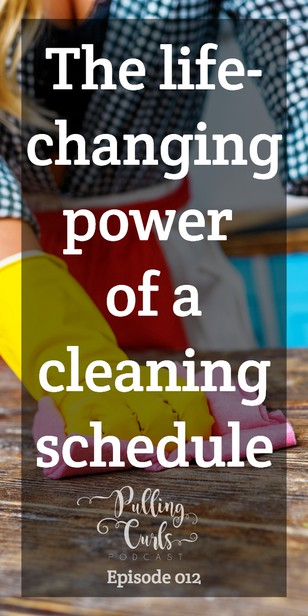 Why a Cleaning Schedule Changed My Life — PCP Episode 012 via @pullingcurls