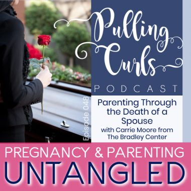 Parenting Through through the death of a spouse with Carrie Moore from the Bradley Center — PCP 048