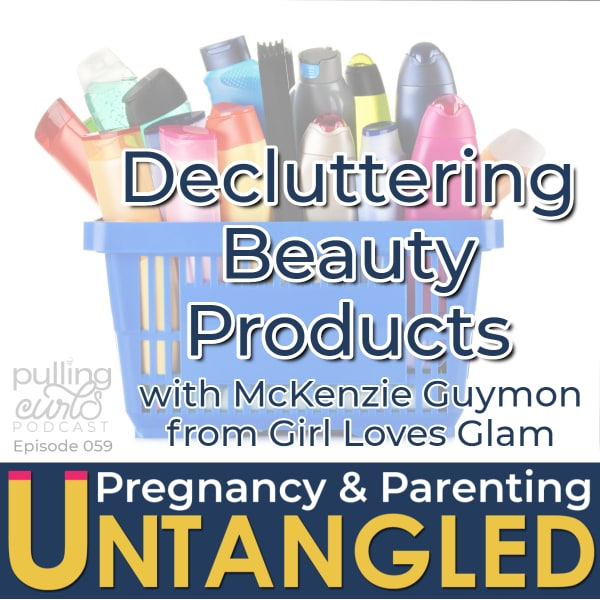 beauty products -- decluttering beauty pulling Curls podcast