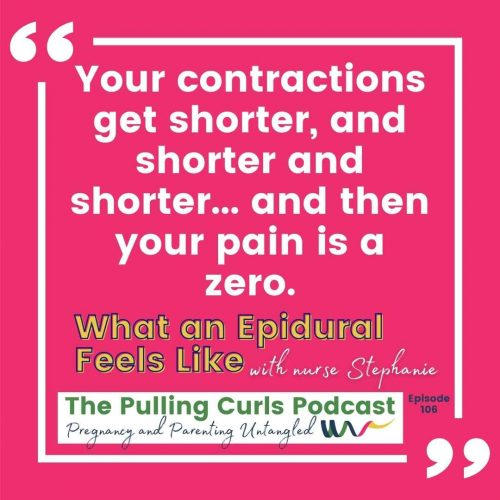 Your contractions get shorter, and shorter and shorter... and then your pain is a zero.