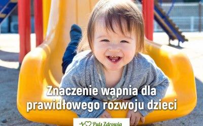 Znaczenie wapnia dla prawidłowego rozwoju dzieci