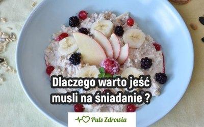 Dlaczego warto jeść musli na śniadanie ?