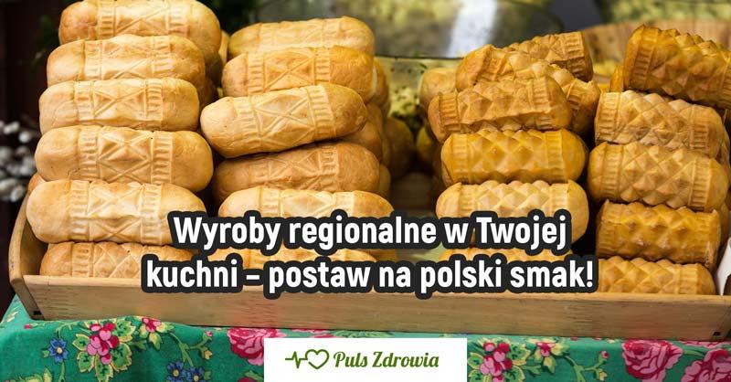 Wyroby regionalne w Twojej kuchni – postaw na polski smak!