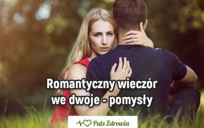 Romantyczny wieczór we dwoje – pomysły