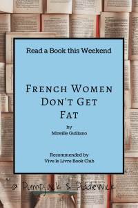 French Women Dont Get Fat by Mireille Guiliano review Vive le Livre Bookclub at PumpjackPiddlewick