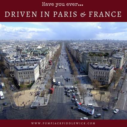 Have you ever driven in Paris and France at PumpjackPiddlewick Blog