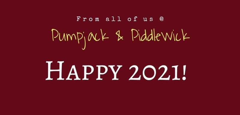 2021 and New Year considerations at PumpjackPiddlewick