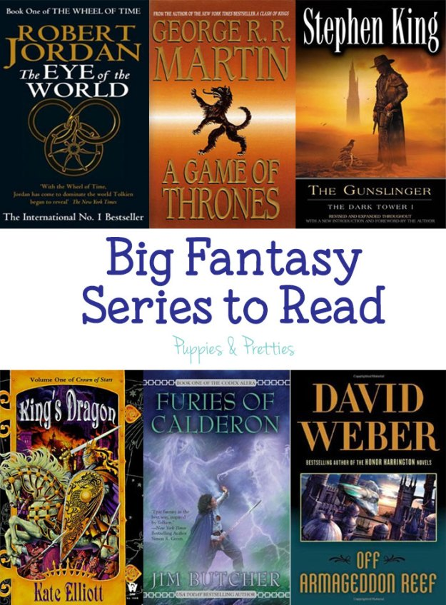 Big fantasy series to read: want to not have to worry about what you are going to read for awhile? Pick up a big fantasy series including The Wheel of Time by Robert Jordan; A Song of Ice & Fire by George R.R. Martin; The Dark Tower by Stephen King; Crown of Stars by Kate Elliott; Codex Alera by Jim Butcher; and Safehold by David Weber   Puppies & Pretties