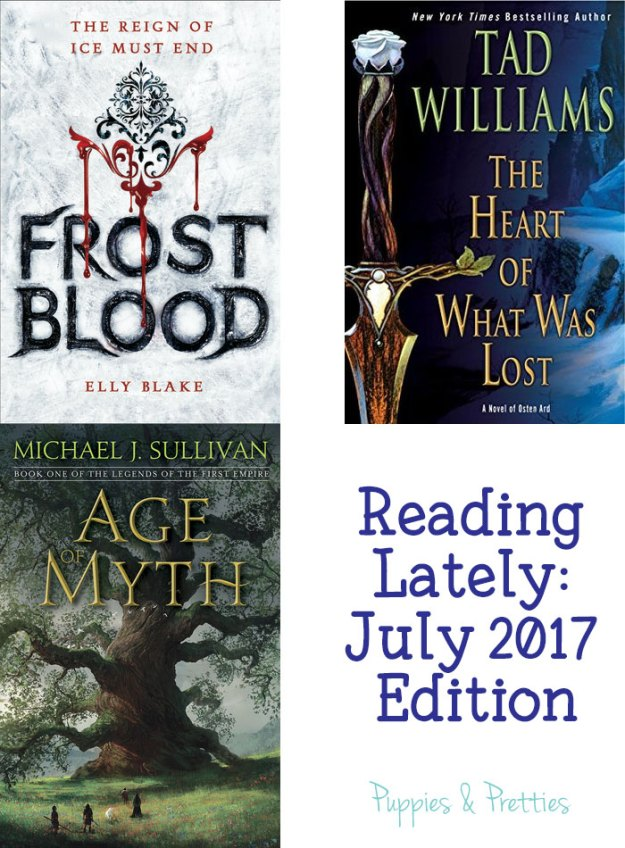 Reading Lately: July 2017 Edition - Book reviews of Frostblood by Elly Blake; The Heart of What Was Lost by Tad Williams; and Age of Myth by Michael J. Sullivan | Puppies & Pretties