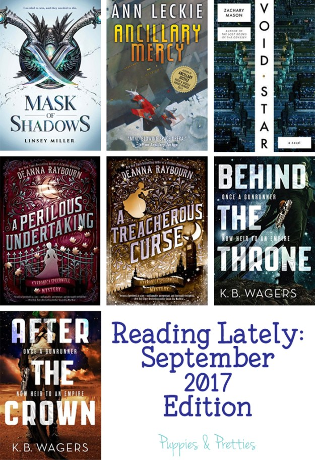 Reading Lately September 2017 edition: book reviews of Ancillary Mercy by Ann Leckie; Void Star by Zachary Mason; A Perilous Undertaking and A Treacherous Curse by Deanna Raybourn; Behind the Crown and After the Crown by K.B. Wagers | Puppies & Pretties