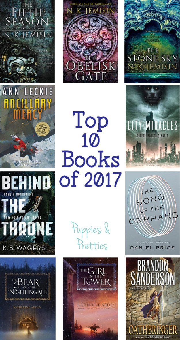 My top 10 books of 2017 | The Fifth Season, The Obelisk Gate, The Stone Sky, Ancillary Mercy, City of Miracles, Behind the Throne, The Song of Orphans, The Bear and the Nightingale, The Girl in the Tower, Oathbringer | Puppies & Pretties