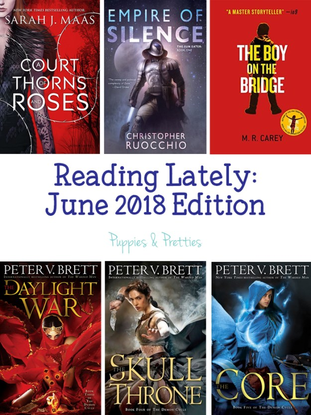 Book reviews of: A Court of Thrones and Roses by Sarah J. Mass; Empire of Silence by Christopher Ruocchio; Boy on the Bridge by M.R. Carey; The Daylight War by Peter V. Brett; The Skull Throne by Peter V. Brett; The Core by Peter V. Brett | Puppies & Pretties