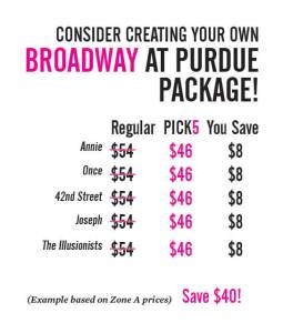 Consider creating your own Broadway at Purdue Package and save $40