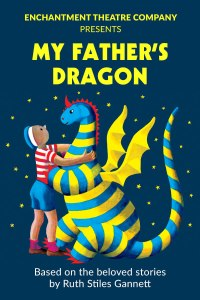 """Enchantment Theatre Company Presents """"My Father's Dragon"""" based on the beloved stories by Ruth Stiles Gannett"""