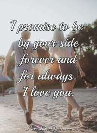 I promise to be by your side forever and for always. I ...