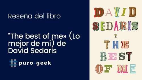 Reseña del libro «The best of me» (Lo mejor de mí) de David Sedaris