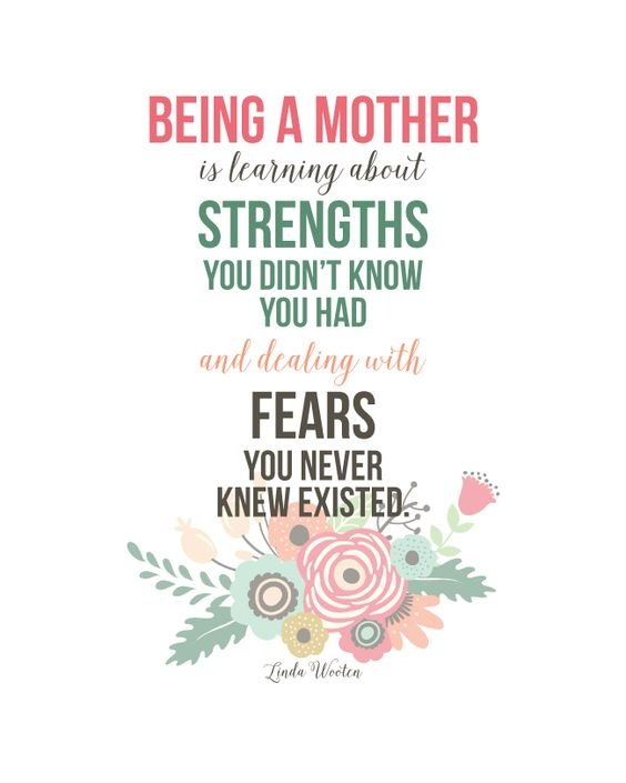 being-a-mother-is-learning-about-strengths-you-didnt-know-you-had-and-dealing-with-fears-you-never-quote-1