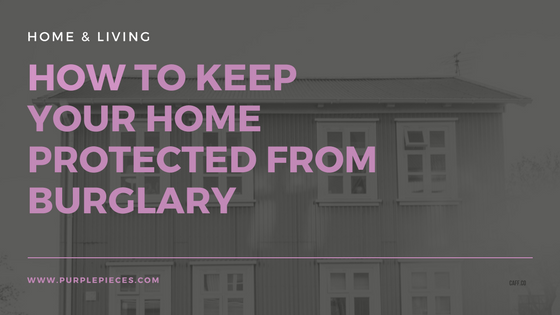 How to keep your home protected from burglary