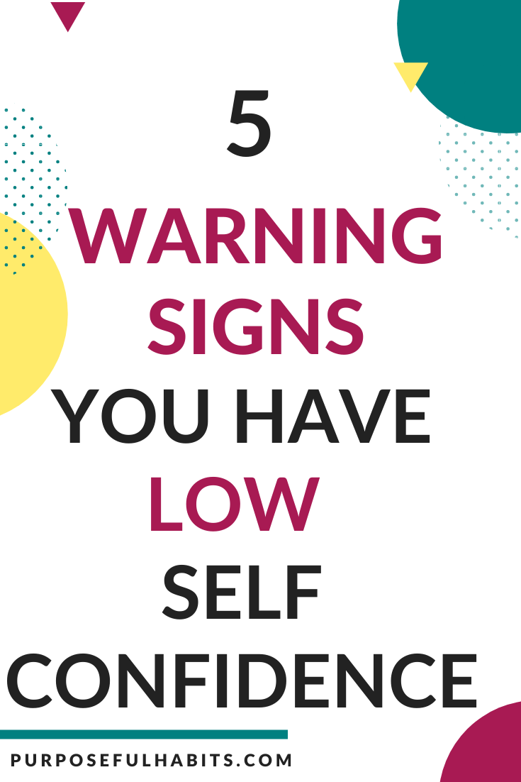 People with a low self-confidence have certain signs that are glaring. Wondering how people view you? Click through to see if you have any of these five warning signs and how to practie building self-esteem and self-care. #selfconfidence #selfesteem #change #selflove #purposefulhabits #women #empowerment #motivation